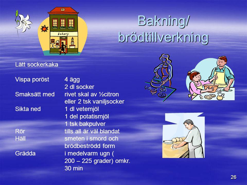 26 Bakning/ brödtillverkning Lätt sockerkaka Vispa poröst4 ägg 2 dl socker Smaksätt medrivet skal av ½citron eller 2 tsk vaniljsocker Sikta ned1 dl ve