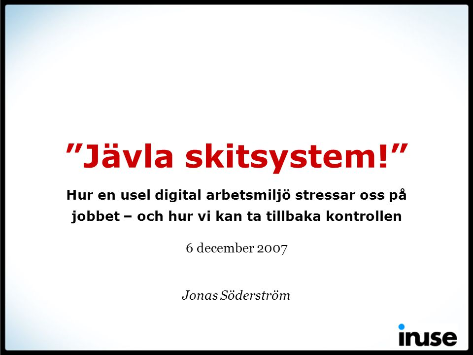 Nyttan – positiva effekter – av IT uppstår i användningen • Om ingen använder dem, spelar det ingen roll hur fina funktioner systemet har.
