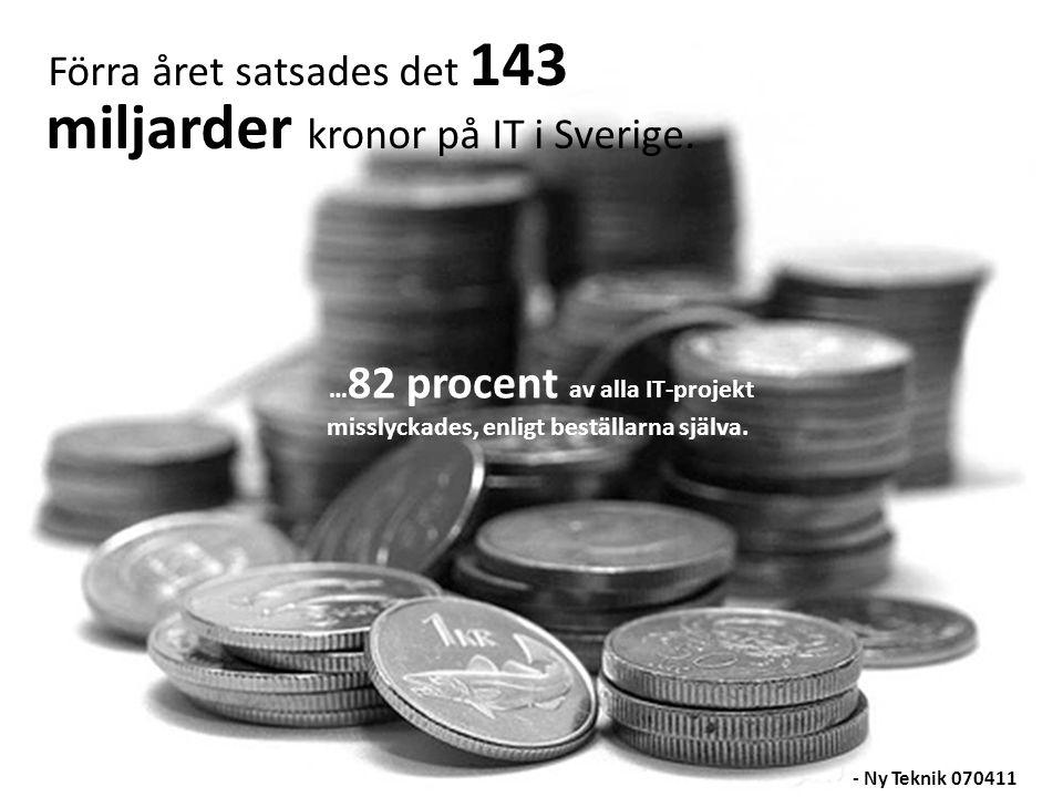 117 MILJARDER MISSLYCKADE PROJEKT MOTSVARAR… En liten jämförelse med Sveriges Statsbudget 2007: BudgetpostSumma Försvar47 Vård och omsorg47 Studiestöd19 Totalt113