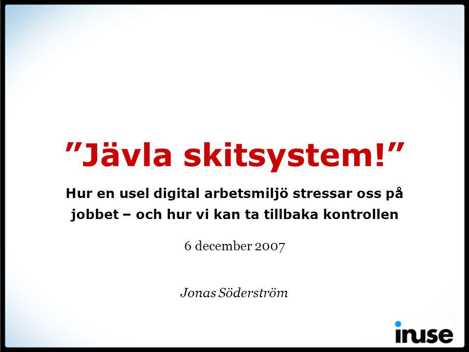 Jonas Söderström •Informationsarkitekt •Digitala system sedan sedan 1994 •Användbarhet –Försäkringskassan, Energimyndigheten, Krisberedskapsmyndigheten, regeringen –Hultsfred, Nybro kommun –SIF, Lärarförbundet –IKEA, ICA … •Lingvist