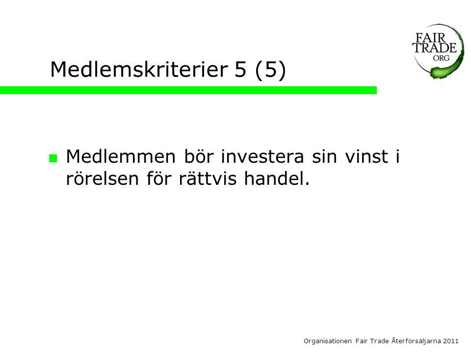 Organisationen Fair Trade Återförsäljarna 2011 Medlemskriterier 5 (5)  Medlemmen bör investera sin vinst i rörelsen för rättvis handel.