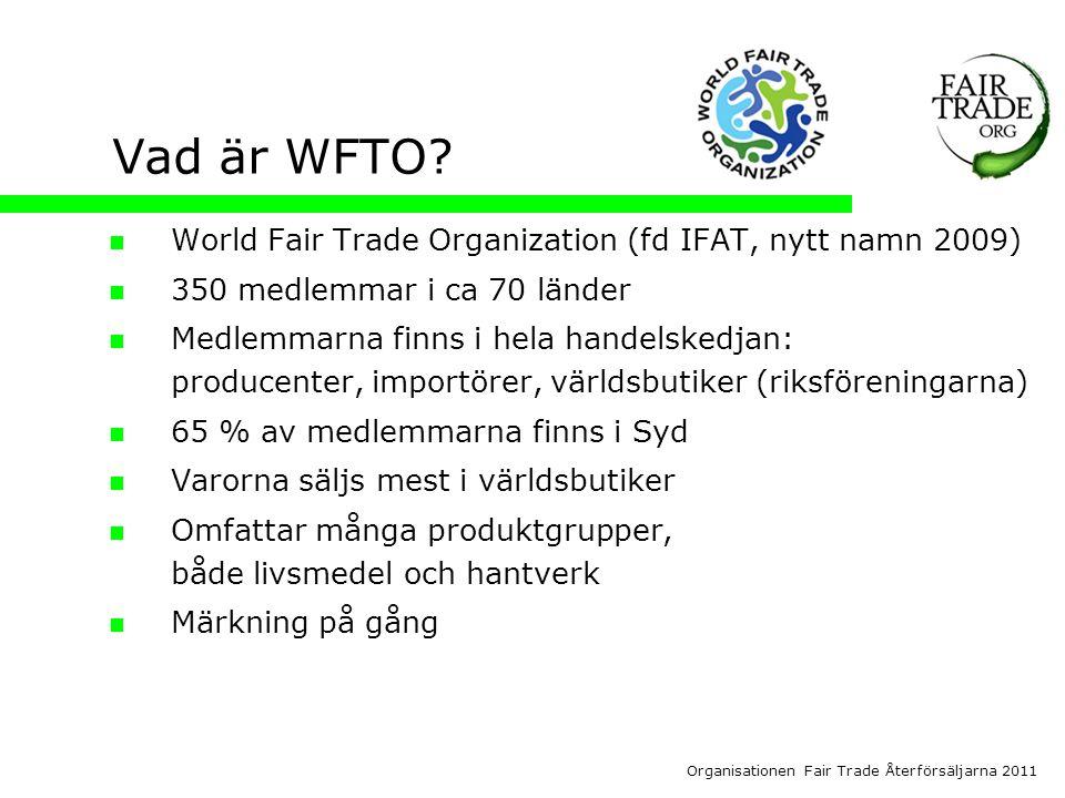 Organisationen Fair Trade Återförsäljarna 2011 Vad är WFTO.