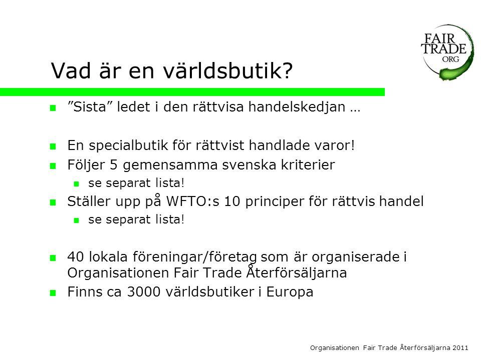 Organisationen Fair Trade Återförsäljarna 2011 Vad är en världsbutik.
