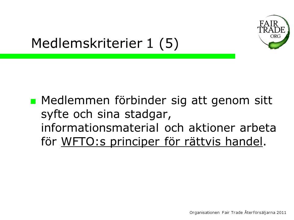Organisationen Fair Trade Återförsäljarna 2011 Medlemskriterier 1 (5)  Medlemmen förbinder sig att genom sitt syfte och sina stadgar, informationsmaterial och aktioner arbeta för WFTO:s principer för rättvis handel.WFTO:s principer för rättvis handel