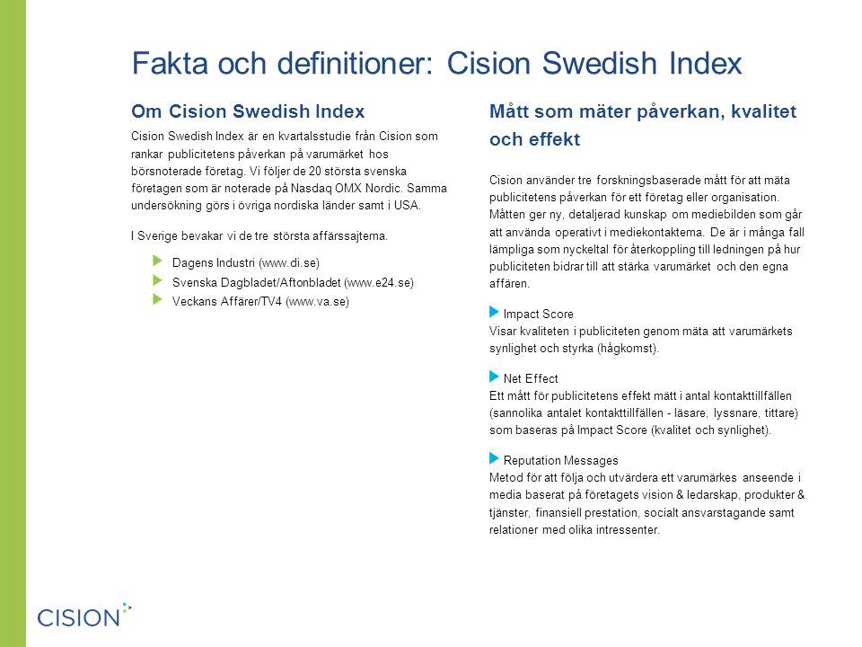 Fakta och definitioner: Cision Swedish Index Om Cision Swedish Index Cision Swedish Index är en kvartalsstudie från Cision som rankar publicitetens påverkan på varumärket hos börsnoterade företag.