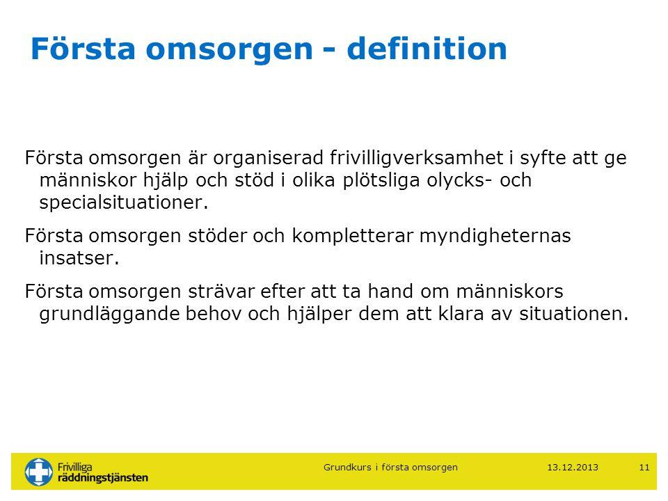 13.12.201311 Första omsorgen - definition Första omsorgen är organiserad frivilligverksamhet i syfte att ge människor hjälp och stöd i olika plötsliga