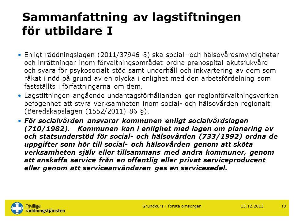 Sammanfattning av lagstiftningen för utbildare I •Enligt räddningslagen (2011/37946 §) ska social- och hälsovårdsmyndigheter och inrättningar inom för