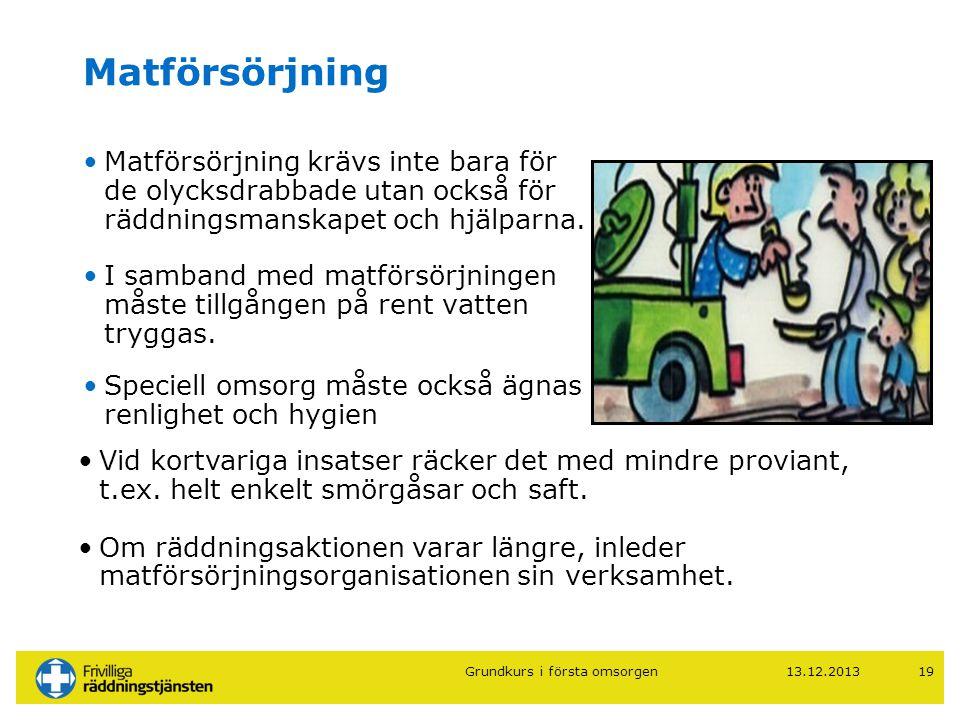 13.12.201319 Matförsörjning •Matförsörjning krävs inte bara för de olycksdrabbade utan också för räddningsmanskapet och hjälparna. •I samband med matf