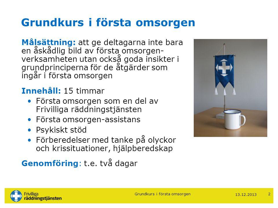 13.12.20133 Frivilliga räddningstjänsten Grundkurs i första omsorgen Första omsorgen som en del av Frivilliga räddningstjänsten Grundkurs i första omsorgen