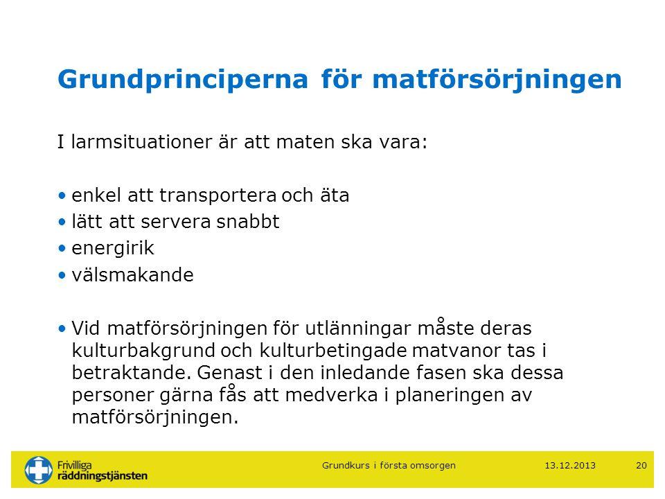13.12.201320 Grundprinciperna för matförsörjningen I larmsituationer är att maten ska vara: •enkel att transportera och äta •lätt att servera snabbt •