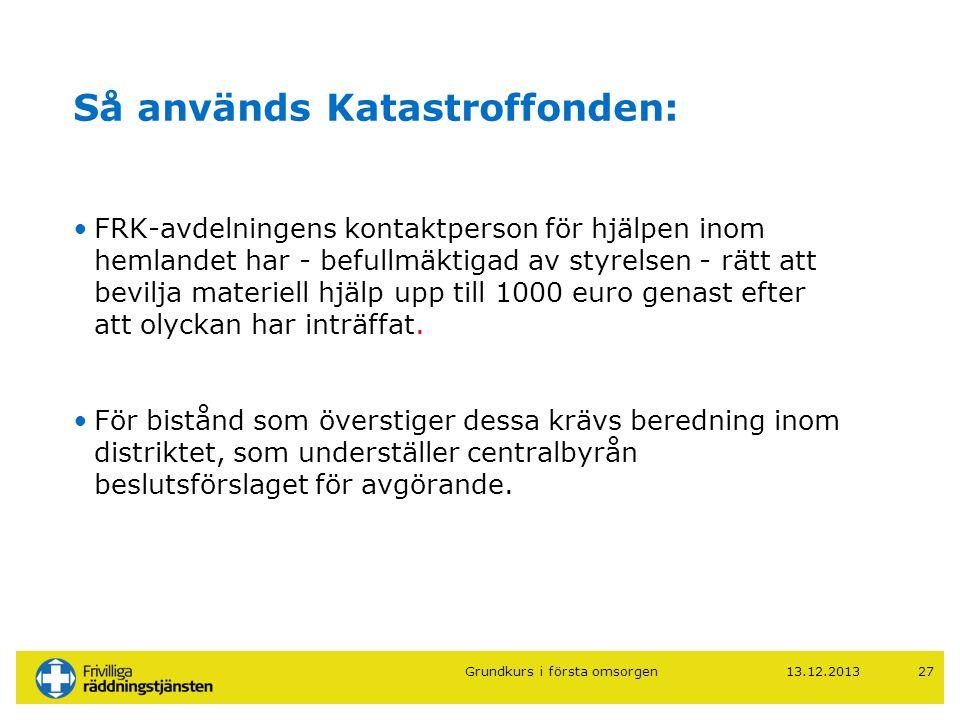 13.12.201327 Så används Katastroffonden: •FRK-avdelningens kontaktperson för hjälpen inom hemlandet har - befullmäktigad av styrelsen - rätt att bevil