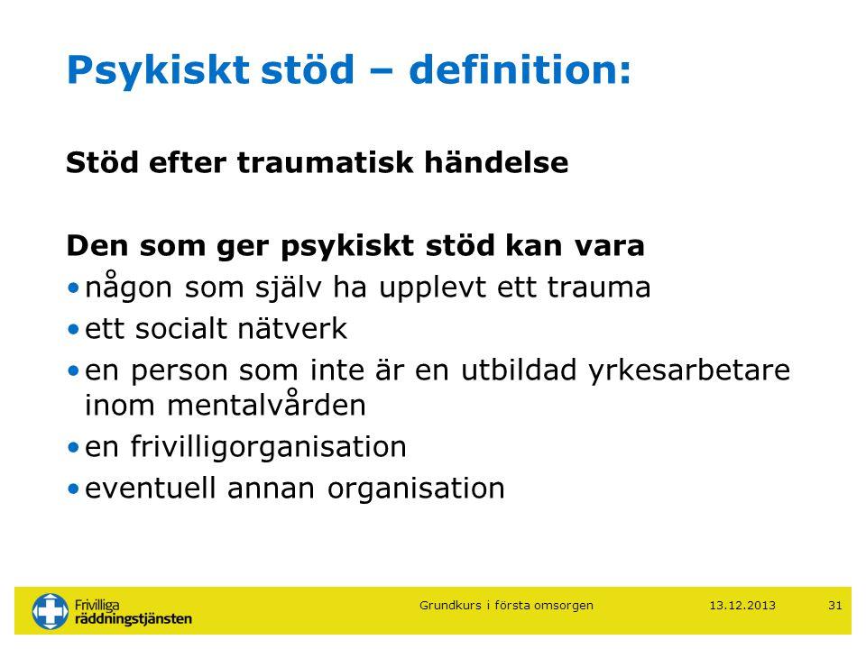 Psykiskt stöd – definition: Stöd efter traumatisk händelse Den som ger psykiskt stöd kan vara •någon som själv ha upplevt ett trauma •ett socialt nätv
