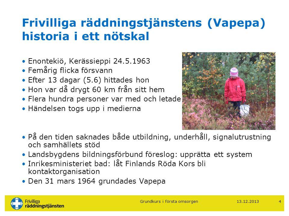 13.12.20134 Frivilliga räddningstjänstens (Vapepa) historia i ett nötskal •Enontekiö, Kerässieppi 24.5.1963 •Femårig flicka försvann •Efter 13 dagar (