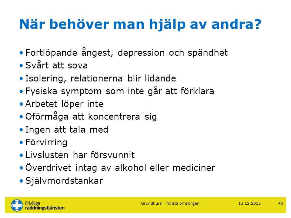 När behöver man hjälp av andra? •Fortlöpande ångest, depression och spändhet •Svårt att sova •Isolering, relationerna blir lidande •Fysiska symptom so