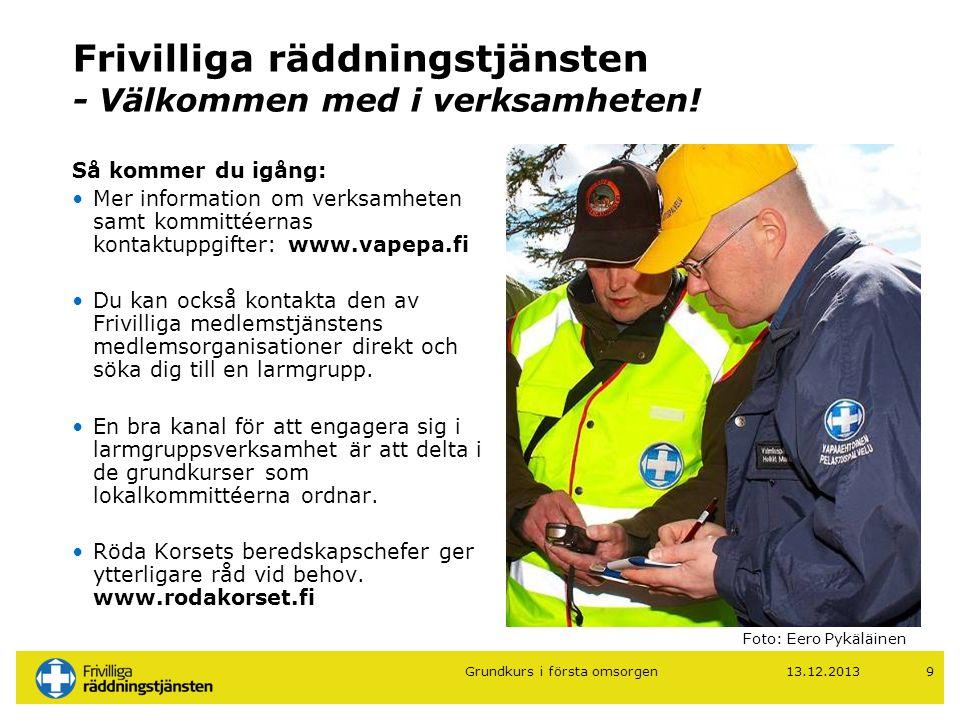 13.12.201310 Frivilliga räddningstjänsten Grundkurs i första omsorgen Första omsorgen - innehåll och uppgifter Grundkurs i första omsorgen