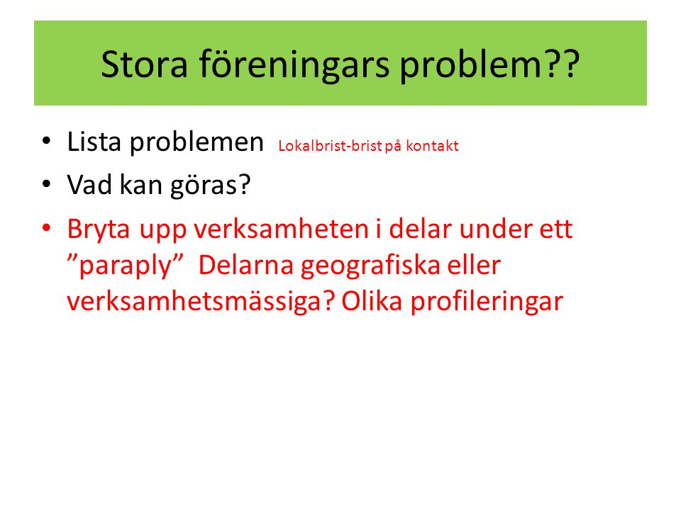 Stora föreningars problem . • Lista problemen Lokalbrist-brist på kontakt • Vad kan göras.