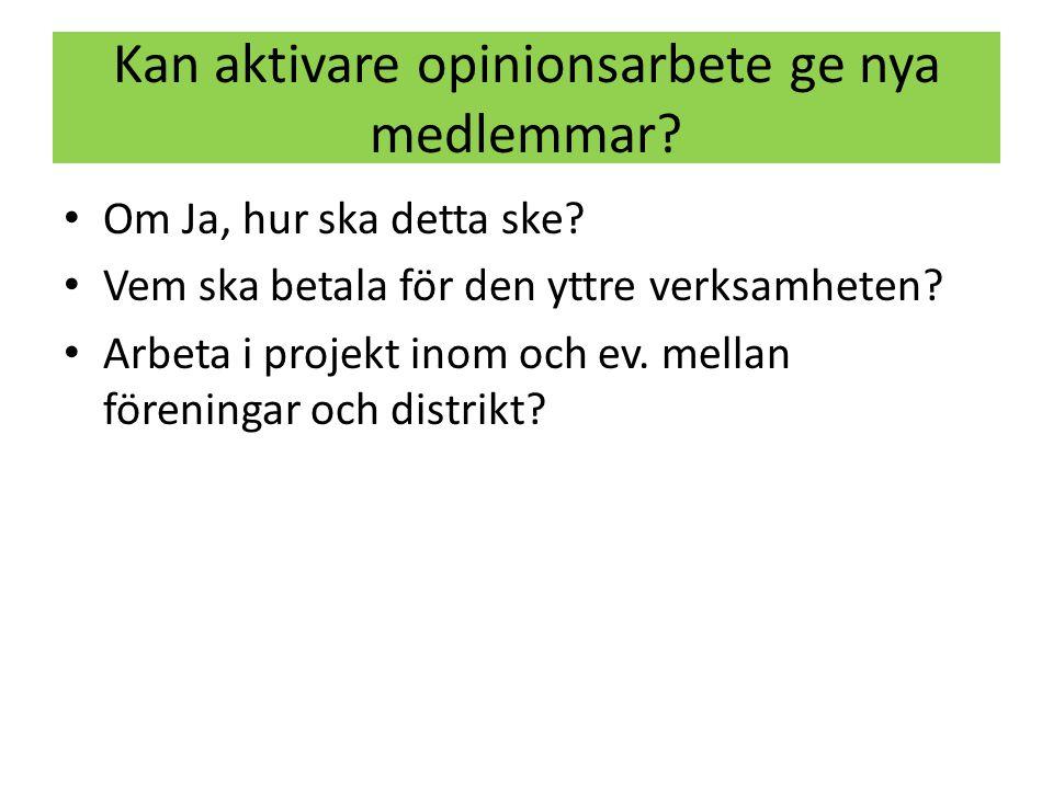 Kan aktivare opinionsarbete ge nya medlemmar? • Om Ja, hur ska detta ske? • Vem ska betala för den yttre verksamheten? • Arbeta i projekt inom och ev.