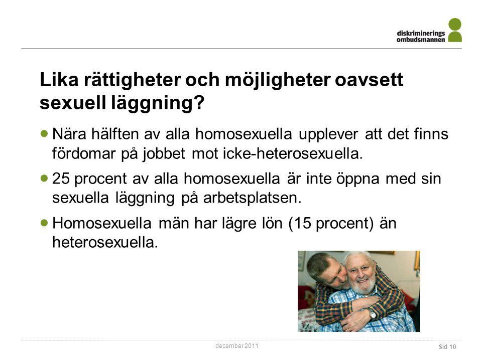 december 2011 Lika rättigheter och möjligheter oavsett sexuell läggning.