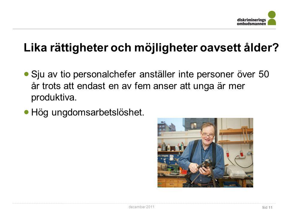 december 2011 Lika rättigheter och möjligheter oavsett ålder.