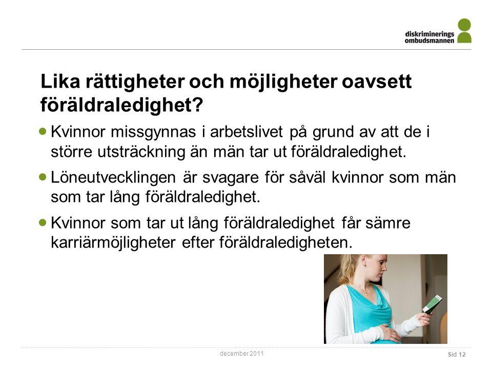 december 2011 Lika rättigheter och möjligheter oavsett föräldraledighet.
