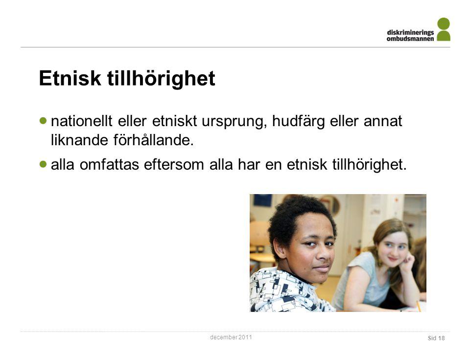 december 2011 Sid 18 Etnisk tillhörighet  nationellt eller etniskt ursprung, hudfärg eller annat liknande förhållande.