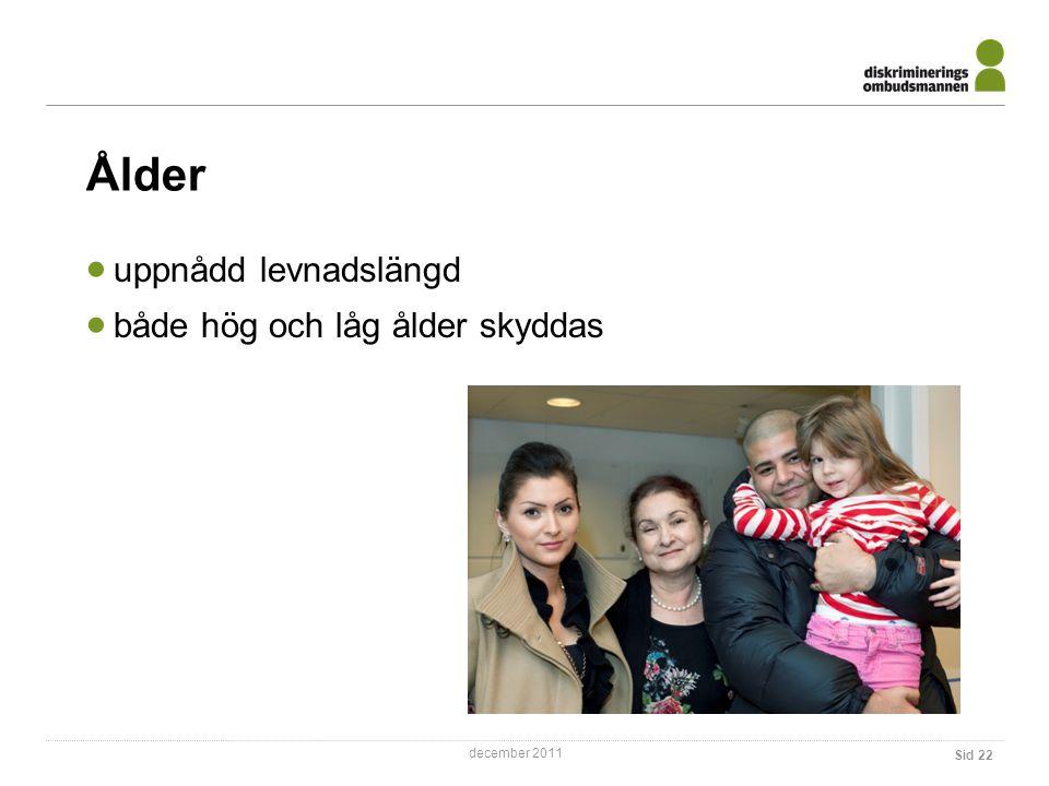 december 2011 Ålder  uppnådd levnadslängd  både hög och låg ålder skyddas Sid 22