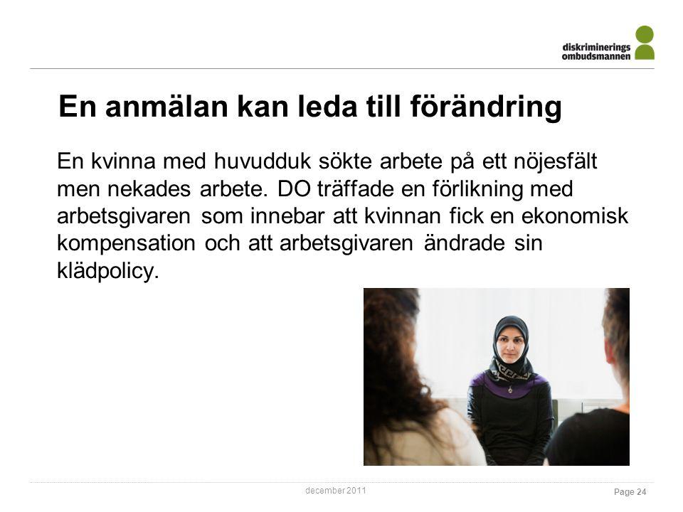december 2011 En anmälan kan leda till förändring En kvinna med huvudduk sökte arbete på ett nöjesfält men nekades arbete.