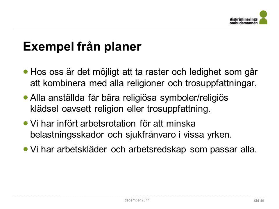 december 2011 Sid 49 Exempel från planer  Hos oss är det möjligt att ta raster och ledighet som går att kombinera med alla religioner och trosuppfattningar.