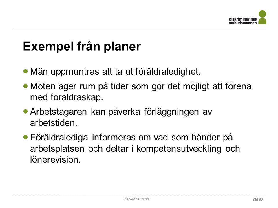 december 2011 Sid 52 Exempel från planer  Män uppmuntras att ta ut föräldraledighet.