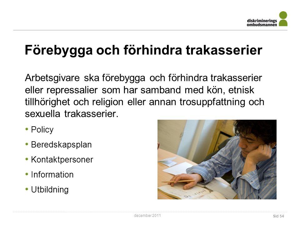 december 2011 Förebygga och förhindra trakasserier Sid 54 Arbetsgivare ska förebygga och förhindra trakasserier eller repressalier som har samband med kön, etnisk tillhörighet och religion eller annan trosuppfattning och sexuella trakasserier.