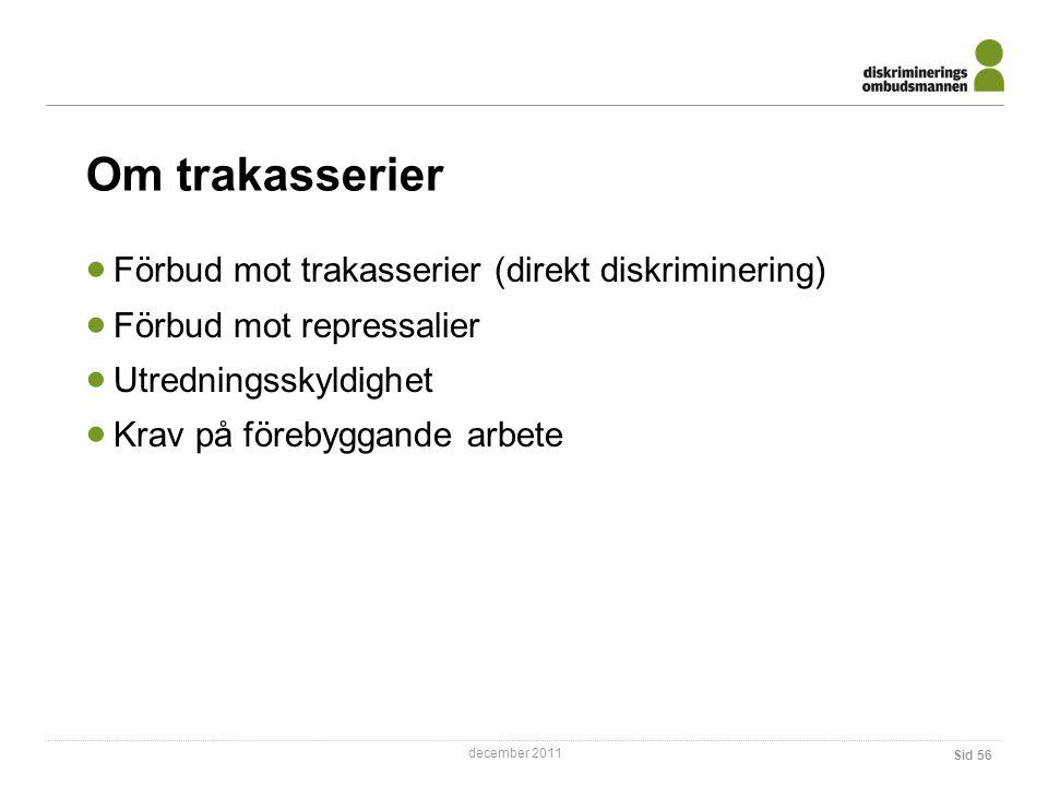 december 2011 Sid 56 Om trakasserier  Förbud mot trakasserier (direkt diskriminering)  Förbud mot repressalier  Utredningsskyldighet  Krav på förebyggande arbete