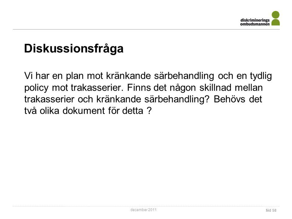 december 2011 Diskussionsfråga Sid 58 Vi har en plan mot kränkande särbehandling och en tydlig policy mot trakasserier.