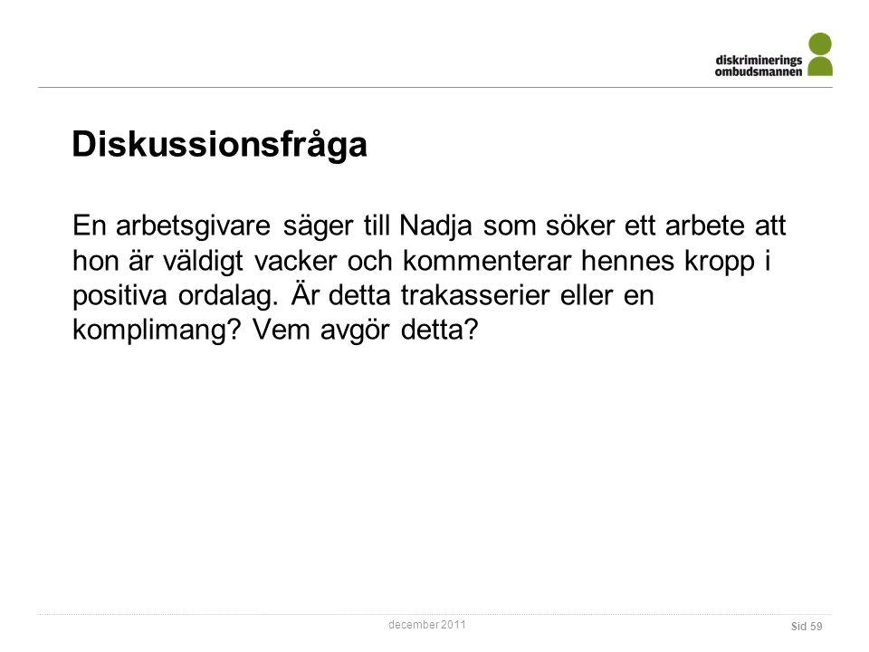 december 2011 Diskussionsfråga Sid 59 En arbetsgivare säger till Nadja som söker ett arbete att hon är väldigt vacker och kommenterar hennes kropp i positiva ordalag.
