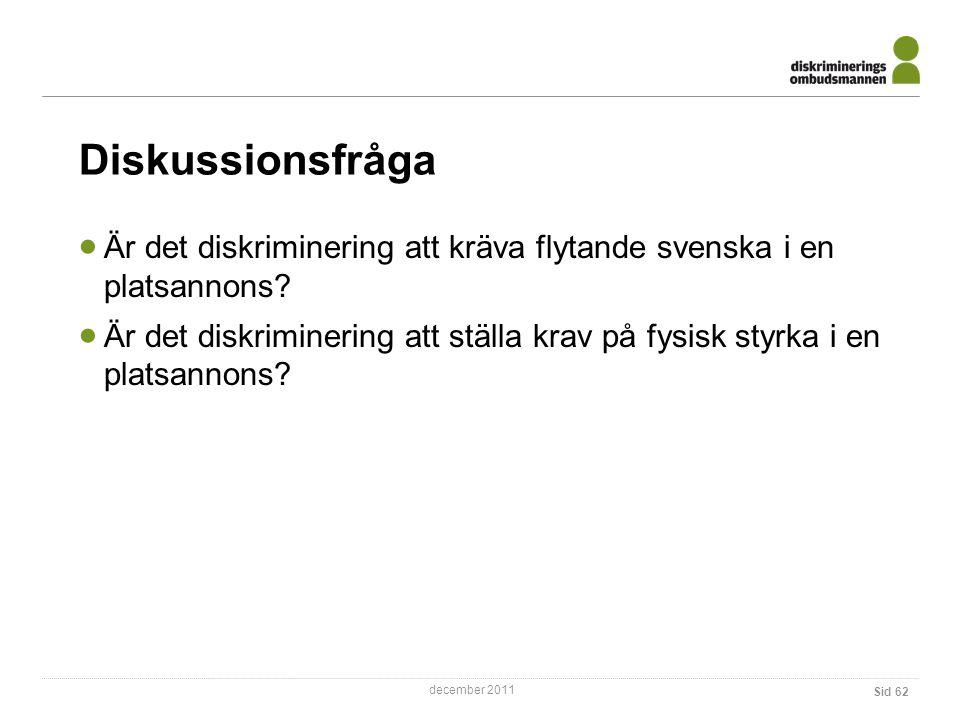 december 2011 Sid 62 Diskussionsfråga  Är det diskriminering att kräva flytande svenska i en platsannons.