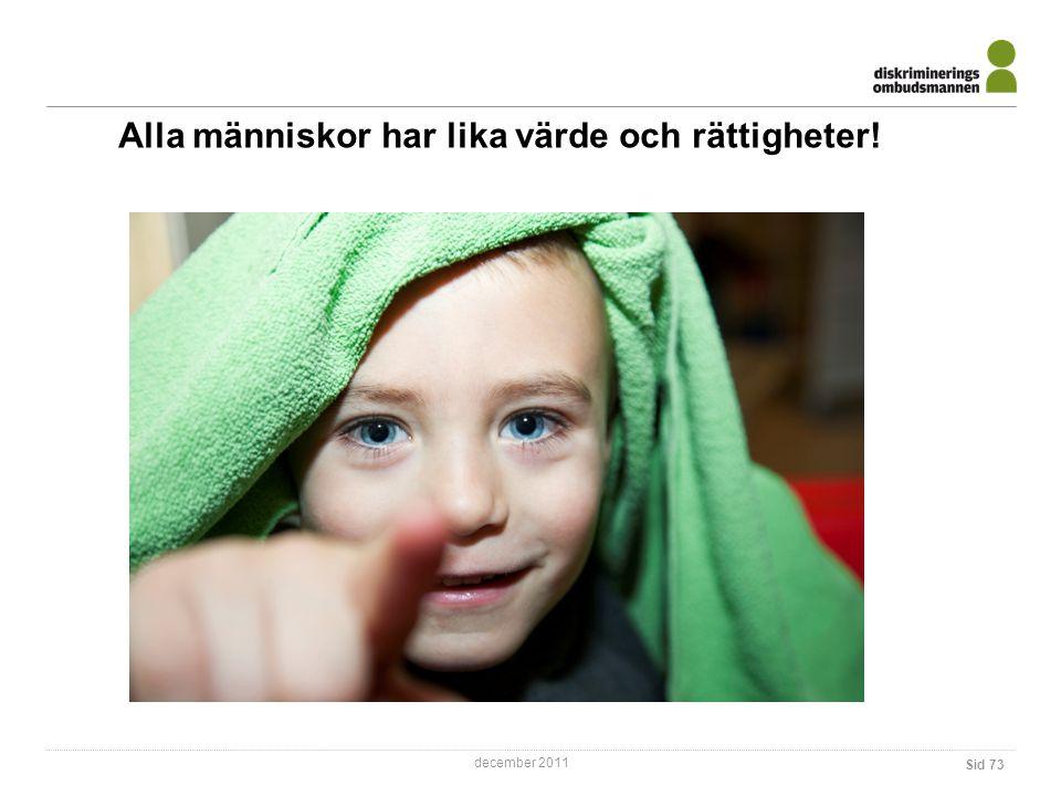 december 2011 Alla människor har lika värde och rättigheter! Sid 73