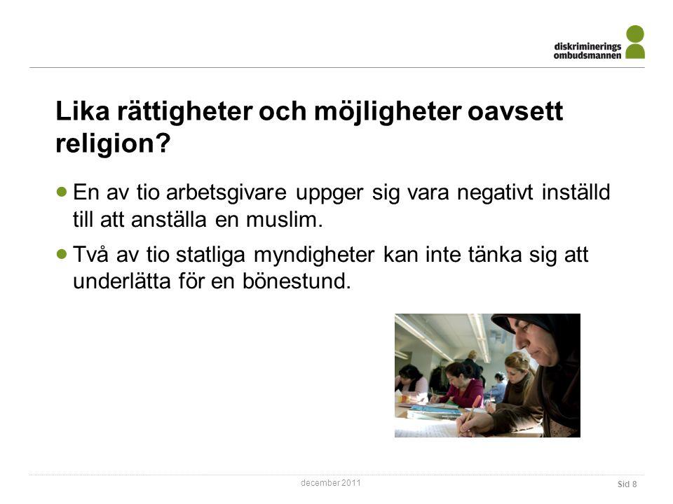 december 2011 Lika rättigheter och möjligheter oavsett religion.