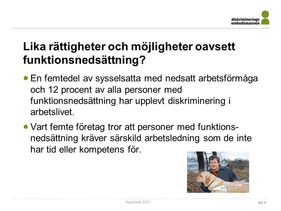 december 2011 Lika rättigheter och möjligheter oavsett funktionsnedsättning.