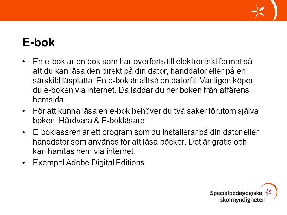 E-bok •En e-bok är en bok som har överförts till elektroniskt format så att du kan läsa den direkt på din dator, handdator eller på en särskild läspla