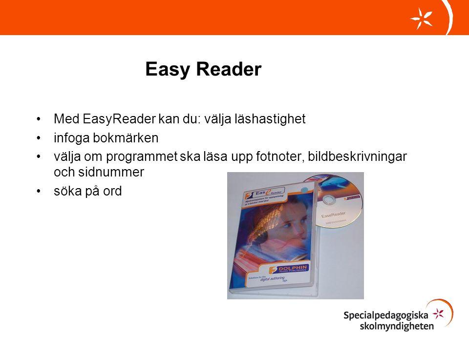 Easy Reader •Med EasyReader kan du: välja läshastighet •infoga bokmärken •välja om programmet ska läsa upp fotnoter, bildbeskrivningar och sidnummer •