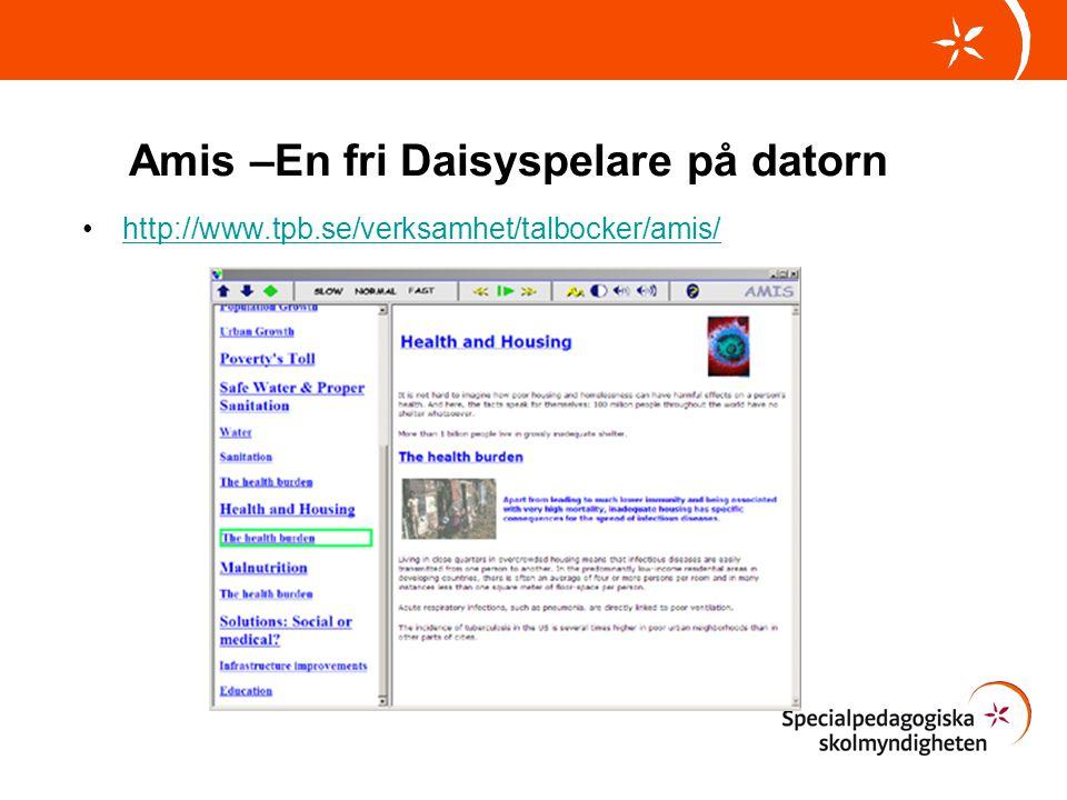 Amis –En fri Daisyspelare på datorn •http://www.tpb.se/verksamhet/talbocker/amis/http://www.tpb.se/verksamhet/talbocker/amis/