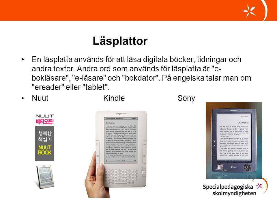 Läsplattor •En läsplatta används för att läsa digitala böcker, tidningar och andra texter. Andra ord som används för läsplatta är