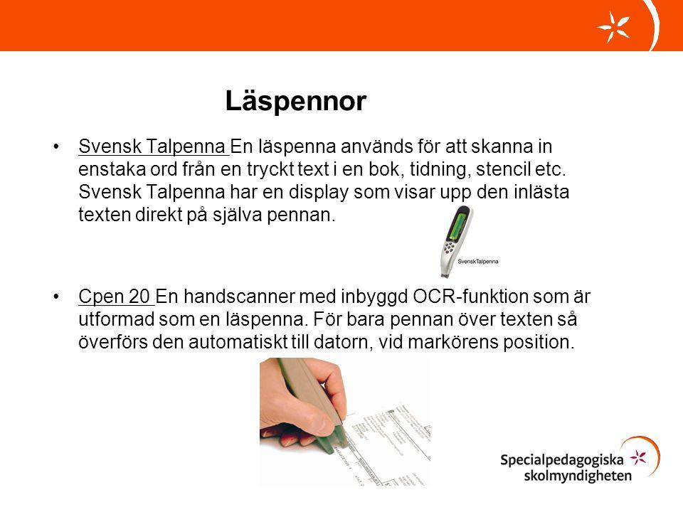 Läspennor •Svensk Talpenna En läspenna används för att skanna in enstaka ord från en tryckt text i en bok, tidning, stencil etc. Svensk Talpenna har e