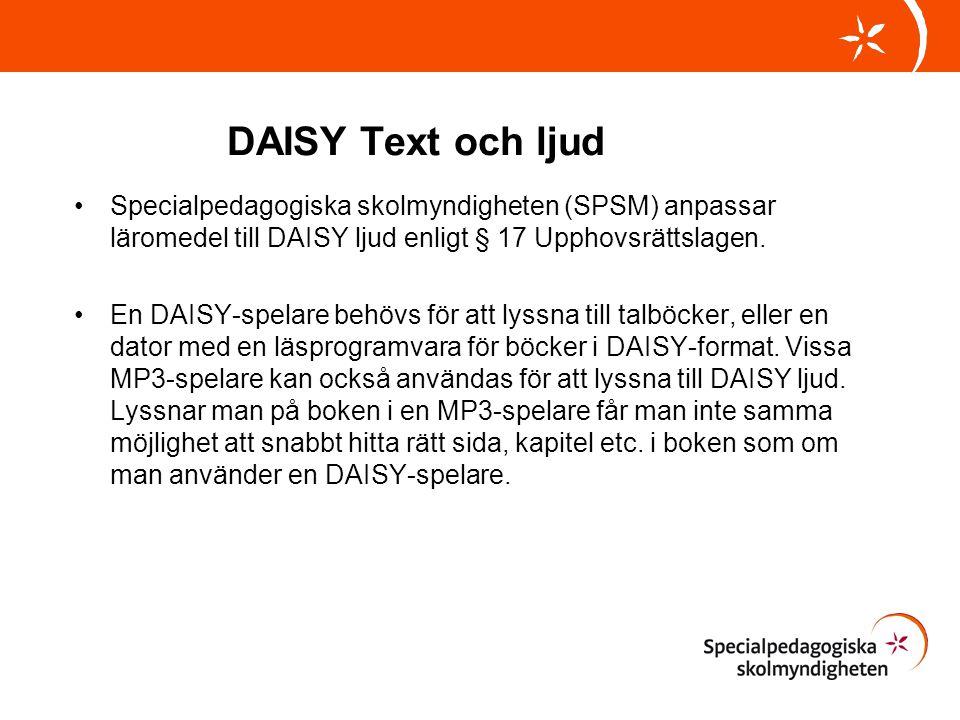DAISY Text och ljud •Specialpedagogiska skolmyndigheten (SPSM) anpassar läromedel till DAISY ljud enligt § 17 Upphovsrättslagen. •En DAISY-spelare beh