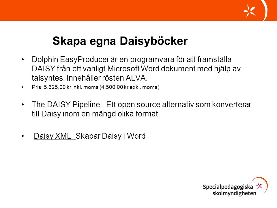 Skapa egna Daisyböcker •Dolphin EasyProducer är en programvara för att framställa DAISY från ett vanligt Microsoft Word dokument med hjälp av talsynte