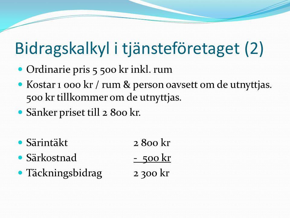 Bidragskalkyl i tjänsteföretaget (2)  Ordinarie pris 5 500 kr inkl. rum  Kostar 1 000 kr / rum & person oavsett om de utnyttjas. 500 kr tillkommer o
