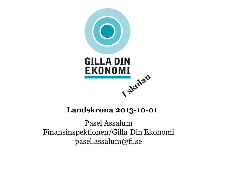 Landskrona 2013-10-01 Pasel Assalum Finansinspektionen/Gilla Din Ekonomi pasel.assalum@fi.se