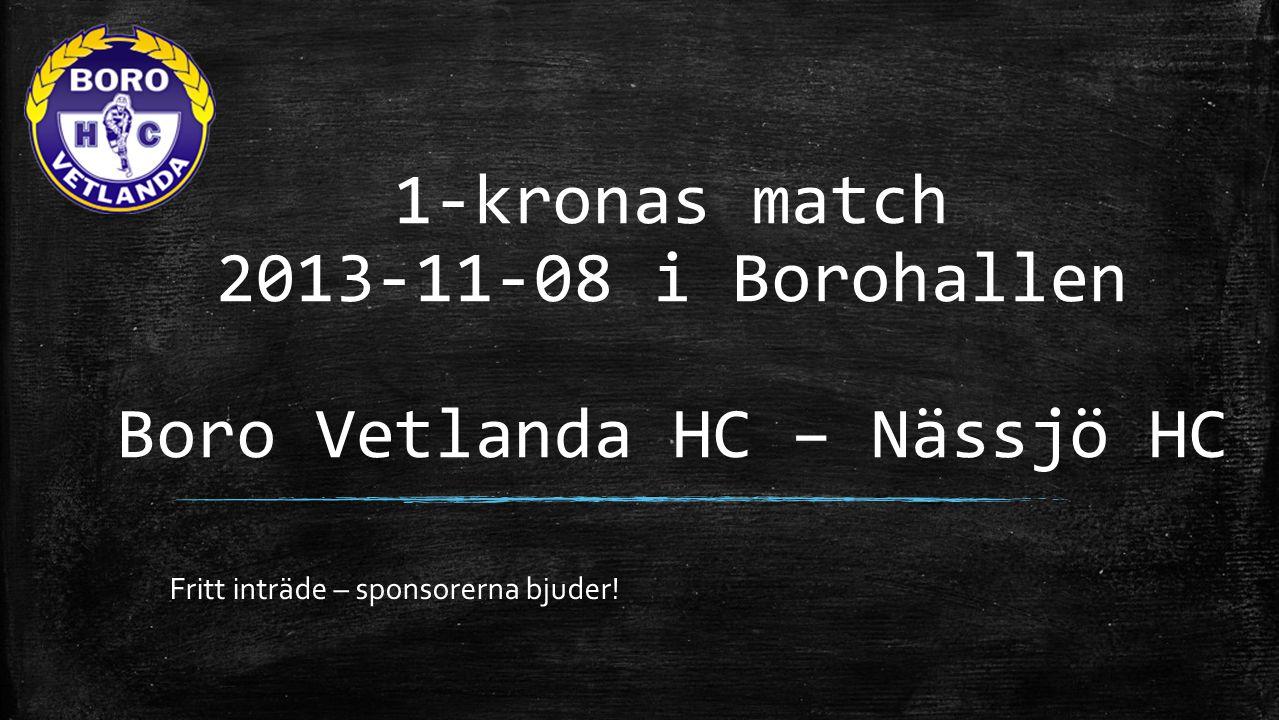 1-kronas match 2013-11-08 i Borohallen Boro Vetlanda HC – Nässjö HC Fritt inträde – sponsorerna bjuder!
