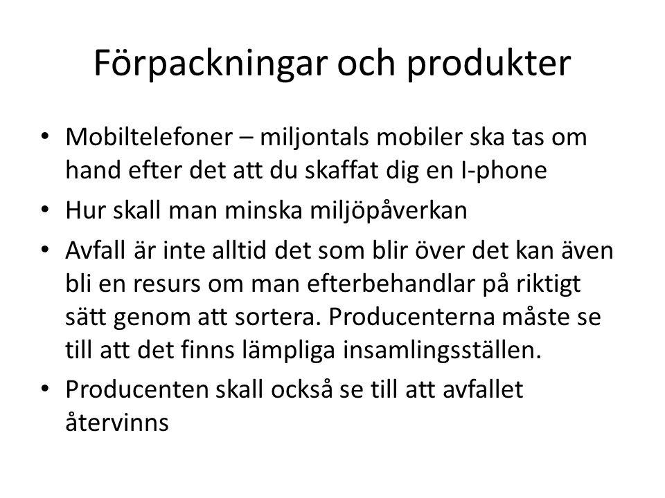 Förpackningar och produkter • Mobiltelefoner – miljontals mobiler ska tas om hand efter det att du skaffat dig en I-phone • Hur skall man minska miljö