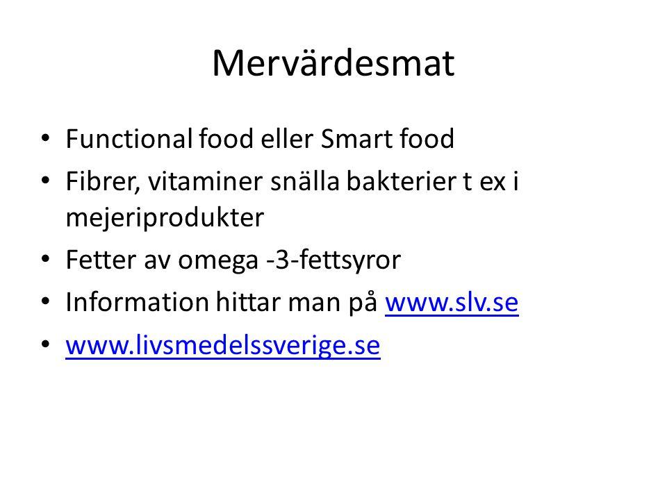 Mervärdesmat • Functional food eller Smart food • Fibrer, vitaminer snälla bakterier t ex i mejeriprodukter • Fetter av omega -3-fettsyror • Informati
