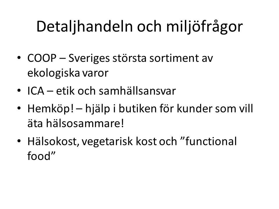 Detaljhandeln och miljöfrågor • COOP – Sveriges största sortiment av ekologiska varor • ICA – etik och samhällsansvar • Hemköp! – hjälp i butiken för